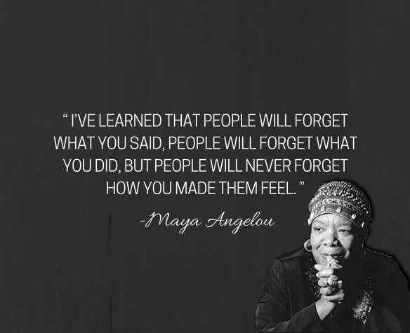 """I_ve-learned-that-people-will-forget-what-you-said-people-will-forget-what-you-did-but-people-will-never-forget-how-you-made-them-feel.""-1"